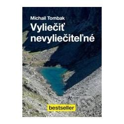 VYLIEČIŤ NEVYLIEČITEĽNÉ - Michail Tombak