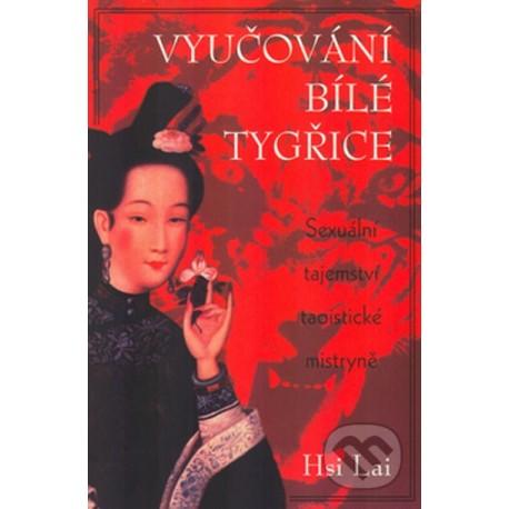 Vyučování bíle tygřice - Sexuální tajemství taoistické mistryně  - kniha v českom jazyku